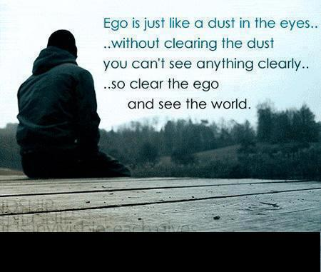 Ego-is-just-like-dust-in-the-eyes.-without-clearing-the-dust-you-cant-see-anything-clearly.so-clear-the-ego-and-see-the-world