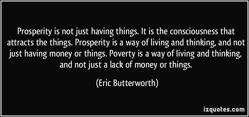 quote-prosperity-is-not-just-having-things-it-is-the-consciousness-that-attracts-the-things-prosperity-eric-butterworth-325621
